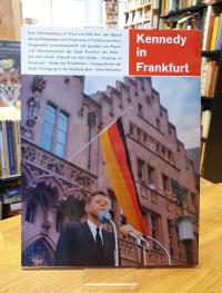 Presse- und Informationsamt der Stadt Frankfurt am Main (Hrsg.), Kennedy in Fran