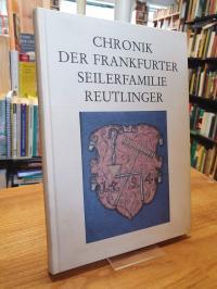 Chronik der Frankfurter Seilerfamilie Reutlinger,