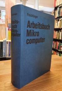 Feichtinger, Arbeitsbuch Mikrocomputer – Funktion und Anwendung von Mikrocompute