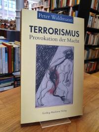 Waldmann, Terrorismus – Provokation der Macht,
