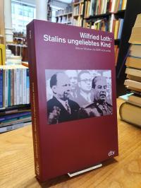 Loth, Stalins ungeliebtes Kind – Warum Moskau die DDR nicht wollte,
