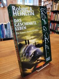 Heinlein, Das geschenkte Leben – Science Fiction-Roman,