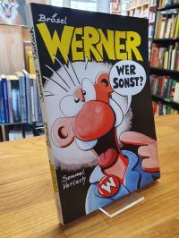 Brösel, Werner, wer sonst?