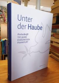 Frankfurter Diakonissenhaus (Hrsg.), Unter der Haube – Festschrift – 150 JAhre D