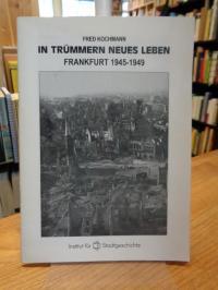 Kochmann, In Trümmern neues Leben – Frankfurt 1945 – 1949,