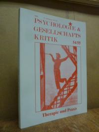 Psychologie & Gesellschaftskritik 54 / 55 Therapie und Praxis – 14. Jahrgang Hef
