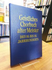 Geistliches Chorbuch alter Meister des 16. [sechzehnten] bis 18. [achtzehnten] J
