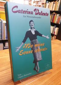 """Bartetzko, """"Wo meine Sonne scheint""""  – Caterina Valente – Ein Wirtschaftswunder,"""