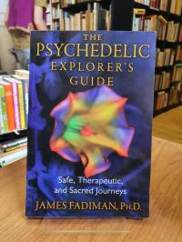 Fadiman, The Psychedelic Explorer's Guide – Safe, Therapeutic, And Sacred Journe