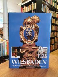 Wiesbaden – Geschichte im Bild von der Römerzeit bis zur Gegenwart,