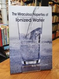 McCauley, The Miraculous Properties of Ionized Water – The Definitive Guide to t