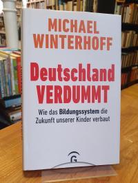Winterhoff, Deutschland verdummt – Wie das Bildungssystem die Zukunft unserer Ki