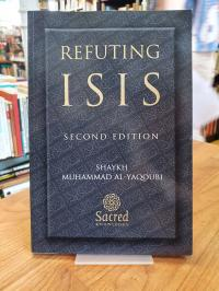 Al-Yaqoubi, Refuting ISIS – Destroying its religious foundations and proving tha