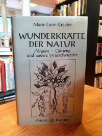 Kreuter, Wunderkräfte der Natur – Alraune, Ginseng und andere Wurzelwunder,