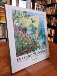 Grimm, Das kleine Märchenbuch – Märchen der Gebrüder Grimm mit Bildern von Tatja