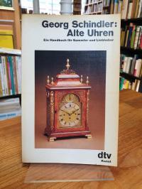 Schindler, Alte Uhren – Ein Handbuch für Sammler und Liebhaber,