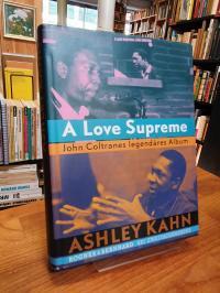 Kahn, A Love Supreme – John Coltranes legendäres Album,