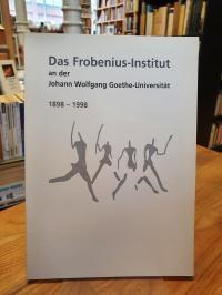 Das Frobenius-Institut an der Johann Wolfgang Goethe-Universität – 1898 – 1998,