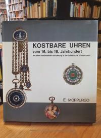 Morpurgo, Kostbare Uhren vom 16. bis 19. Jahrhundert – Mit einer historischen Ei