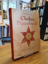 Govinda, Chakra-Praxisbuch – Spirituelle Übungen für Gesundheit, Harmonie und in