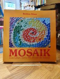 Röser, Mosaik – Mein Leben, meine MS, ich und die anderen,
