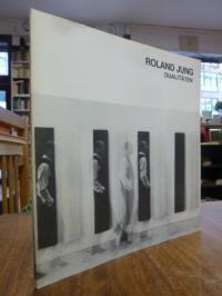 Jung, Roland Jung: Dualitäten – Arbeiten aus den Jahren 1979 – 1982,