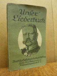 Unser Liederbuch – Eine Sammlung deutscher u. österreichischer Soldaten-, Volks-