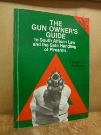 The Gun Owner's Guide to South African Law and the Safe Handling of Firearms,