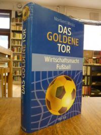 Weiss, Das goldene Tor – Wirtschaftsmacht Fußball,