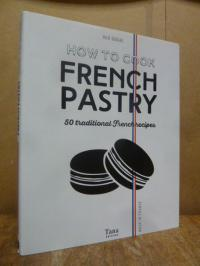 Soucail, How To Cook French Pastry – 50 traditional French recipes,