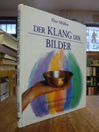 Müller, Der Klang der Bilder – Phantasiereisen mit Klangschalen,