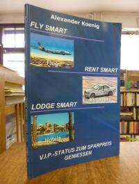 Koenig, Fly smart (Flüge) Rent smart (Mietwagen) Lodge Smart (Hotels) – V.I.P. S