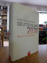 Opaschowski, Deutschland 2030 – Wie wir in Zukunft leben, (signiert),
