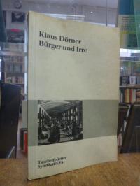 Dörner, Bürger und Irre – zur Sozialgeschichte und Wissenschaftssoziologie der P