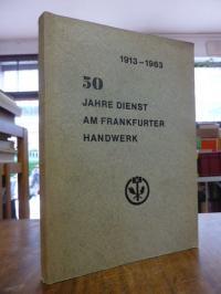 Frankfurter Handwerk, 50 Jahre Dienst am Handwerk 1913 – 1963 – Ein Bericht der