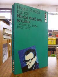 Kunze, Nicht daß ich wüßte – Lieder und Texte 1992 – 1995, (signiert),