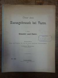 Agahd, Über den Kasusgebrauch bei Varro. I. Teil. Genetiv und Dativ.,
