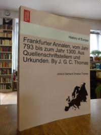 Thomas, Frankfurter Annalen vom Jahr 793 bis zum Jahr 1300 – Aus Quellenschrifts