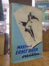 Wellmann, Maxi und Ernst Bauer erzählen …