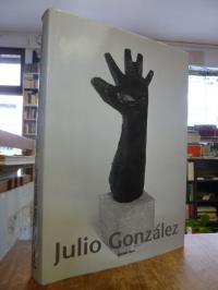 Gonzalez, Julio Gonzalez: Plastik und Zeichnung = Sculpture and Drawing,