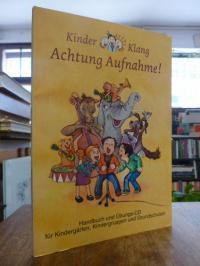 Kinder-Klang GbR (Hrsg.), Achtung Aufnahme! – Handbuch und Übungs-CD für Kinderg