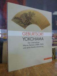 Geburtsort Yokohama – Der Unternehmer Werner Reimers (1888-1965) und seine Asiat
