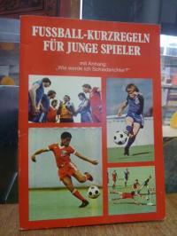 Fussball – Kurzregeln für junge Spieler – mit Anhang: 'Wie werde ich Schiedsrich