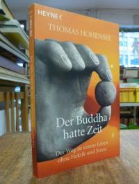 Hohensee, Der Buddha hatte Zeit – Der Weg zu einem Leben ohne Hektik und Stress,