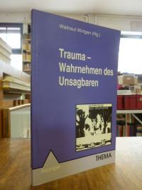 Wirtgen, Trauma – Wahrnehmen des Unsagbaren – Psychopathologie und Handlungsbeda