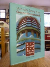 Weller, Von der Serie zum Gesamtkunstwerk – Die Häuser des Dieter Schmid,