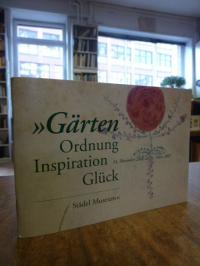 Gärten – Ordnung, Inspiration, Glück,