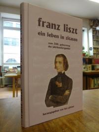 Liszt, Franz Liszt – Ein Leben in Zitaten [zum 200. Geburtstag des Jahrhundertge
