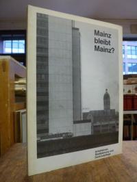 Mainz bleibt Mainz? – Überlegungen zur Stadtgestalt,