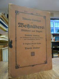 Lindner, Viktoria-Lehrbuch der Weißnäherei: Wäscherei und Bügelei – Praktische A